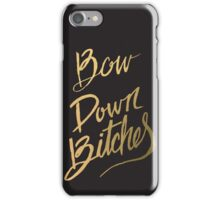 Bow Down Bitches iPhone Case/Skin