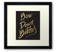 Bow Down Bitches Framed Print