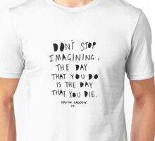 Don't Stop Imagining Unisex T-Shirt