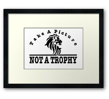 Anti Canned Hunting - Take A Picture. NOT A TROPHY Framed Print