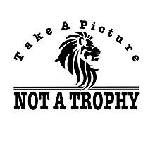Anti Canned Hunting - Take A Picture. NOT A TROPHY Photographic Print