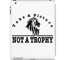 Anti Canned Hunting - Take A Picture. NOT A TROPHY iPad Case/Skin