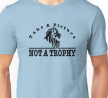 Anti Canned Hunting - Take A Picture. NOT A TROPHY Unisex T-Shirt