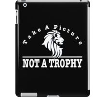 Anti Trophy Hunting design. Take A Picture Not A Trophy iPad Case/Skin