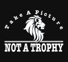Anti Trophy Hunting design. Take A Picture Not A Trophy by headpossum