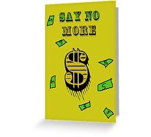 Say No More Greeting Card