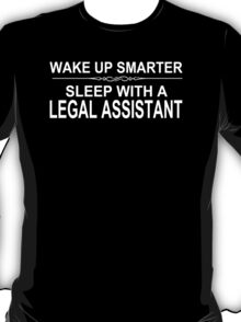 Wake Up Smarter Sleep With A Legal Assistant - Tshirts T-Shirt