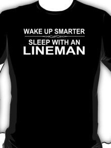 Wake Up Smarter Sleep With An Lineman - Tshirts T-Shirt