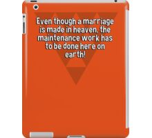 Even though a marriage is made in heaven' the maintenance work has to be done here on earth! iPad Case/Skin