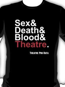 Sex & Death & Blood & Theatre T-Shirt