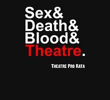 Sex & Death & Blood & Theatre Unisex T-Shirt