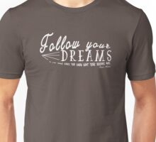 Follow Your Dreams Unisex T-Shirt