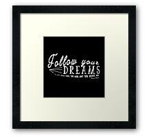 Follow Your Dreams Framed Print