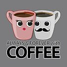 Always & Forever with Coffee by Adamzworld