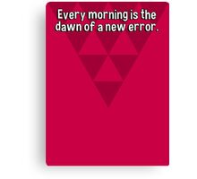 Every morning is the dawn of a new error. Canvas Print