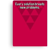 Every solution breeds new problems. Canvas Print