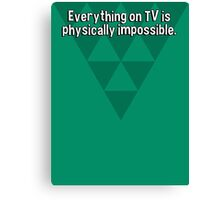 Everything on TV is physically impossible. Canvas Print