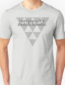 Everything on TV is physically impossible. T-Shirt