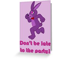 Don't be late to the party! Greeting Card