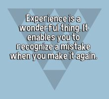 Experience is a wonderful thing. It enables you to recognize a mistake when you make it again. by margdbrown