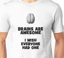 Brains are Awesome - I wish everyone had one (white) Unisex T-Shirt