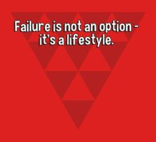 Failure is not an option - it's a lifestyle. by margdbrown