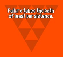 Failure takes the path of least persistence. by margdbrown