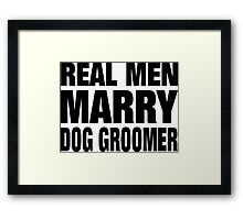 Real Men Marry Dog Groomer - Tshirts Framed Print