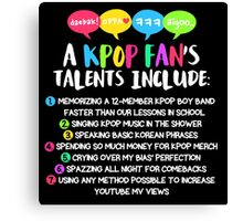 A KPOP FAN'S TALENTS Canvas Print