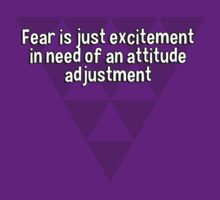 Fear is just excitement in need of an attitude adjustment  by margdbrown