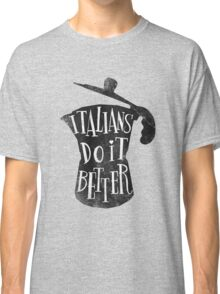 italians do it better Classic T-Shirt