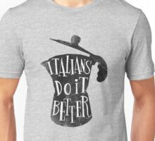 italians do it better Unisex T-Shirt