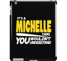 Its A Michelle Thing, You Wouldnt Understand iPad Case/Skin