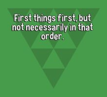 First things first' but not necessarily in that order. by margdbrown