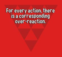 For every action' there is a corresponding over-reaction. by margdbrown