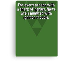 For every person with a spark of genius' there are a hundred with ignition trouble. Canvas Print