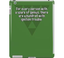 For every person with a spark of genius' there are a hundred with ignition trouble. iPad Case/Skin