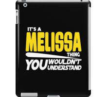 Its A Mellisa Thing, You Wouldnt Understand iPad Case/Skin
