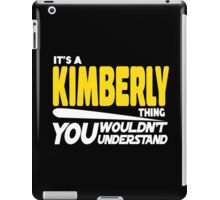 Its A Kimberly Thing, You Wouldnt Understand iPad Case/Skin