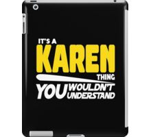 Its A Karen Thing, You Wouldnt Understand iPad Case/Skin