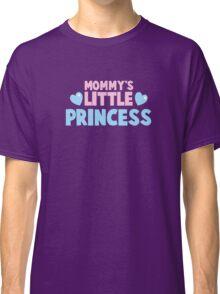 Mommy's little princess  Classic T-Shirt