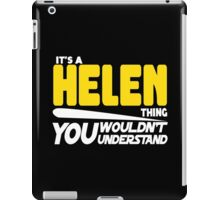 Its A Helen Thing, You Wouldnt Understand iPad Case/Skin