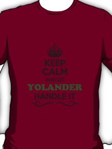 Keep Calm and Let YOLANDER Handle it T-Shirt