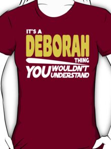 Its A Deborah Thing, You Wouldnt Understand T-Shirt