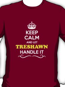 Keep Calm and Let TRESHAWN Handle it T-Shirt