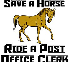 SAVE A HORSE RIDE A POST OFFICE CLERK by tdesignz