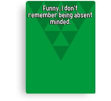 Funny' I don't remember being absent minded. Canvas Print