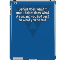 Genius does what it must' talent does what it can' and you had best do what you're told. iPad Case/Skin