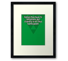 Genius may have its limitations' but stupidity is not thus handicapped. Framed Print