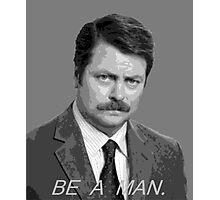 Advice: Be a man. Photographic Print